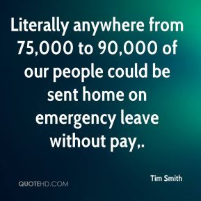 Literally anywhere from 75,000 to 90,000 of our people could be sent home on emergency leave without pay.