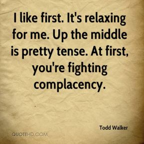 I like first. It's relaxing for me. Up the middle is pretty tense. At first, you're fighting complacency.