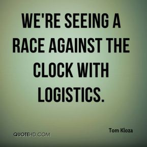 We're seeing a race against the clock with logistics.
