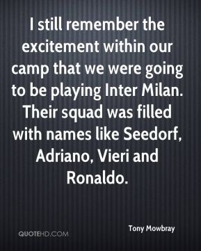 Tony Mowbray  - I still remember the excitement within our camp that we were going to be playing Inter Milan. Their squad was filled with names like Seedorf, Adriano, Vieri and Ronaldo.
