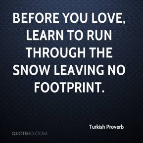 """""""Before you love, Learn to run through the snow Leaving no ..."""