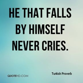He that falls by himself never cries.