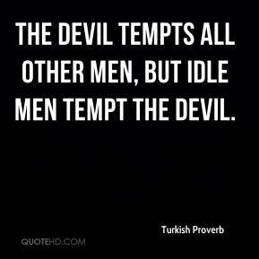 The devil tempts all other men, but idle men tempt the devil.