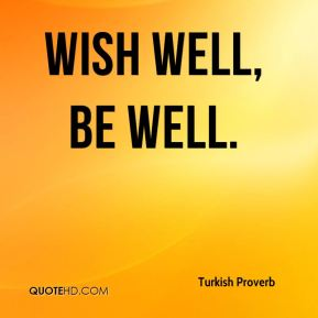 Wish well, be well.