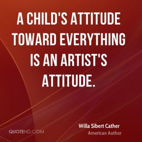 A child's attitude toward everything is an artist's attitude.