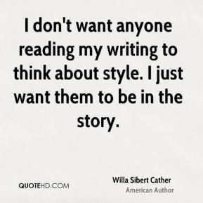 I don't want anyone reading my writing to think about style. I just want them to be in the story.