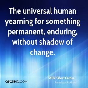 The universal human yearning for something permanent, enduring, without shadow of change.