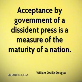 William Orville Douglas  - Acceptance by government of a dissident press is a measure of the maturity of a nation.
