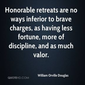 Honorable retreats are no ways inferior to brave charges, as having less fortune, more of discipline, and as much valor.