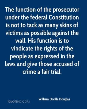 The function of the prosecutor under the federal Constitution is not to tack as many skins of victims as possible against the wall. His function is to vindicate the rights of the people as expressed in the laws and give those accused of crime a fair trial.