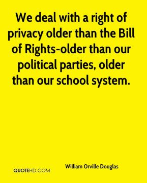 We deal with a right of privacy older than the Bill of Rights-older than our political parties, older than our school system.