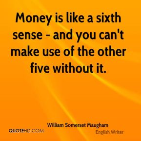 Money is like a sixth sense - and you can't make use of the other five without it.