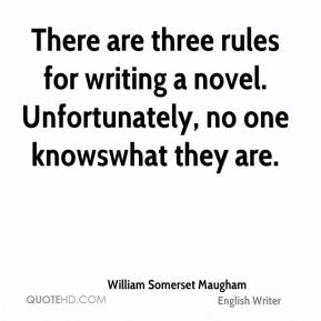 William Somerset Maugham  - There are three rules for writing a novel. Unfortunately, no one knowswhat they are.