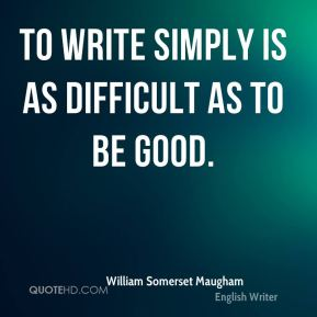To write simply is as difficult as to be good.