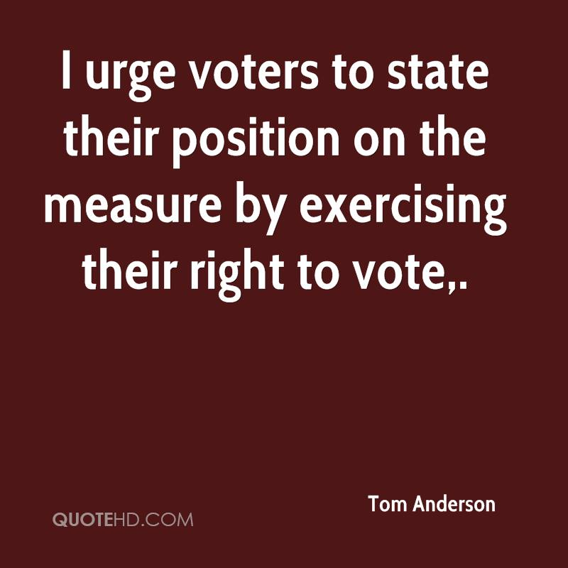 I urge voters to state their position on the measure by exercising their right to vote.
