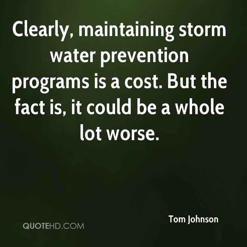 Clearly, maintaining storm water prevention programs is a cost. But the fact is, it could be a whole lot worse.