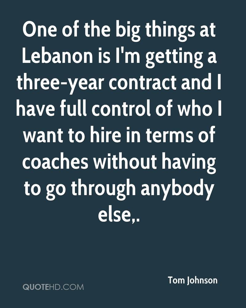 One of the big things at Lebanon is I'm getting a three-year contract and I have full control of who I want to hire in terms of coaches without having to go through anybody else.
