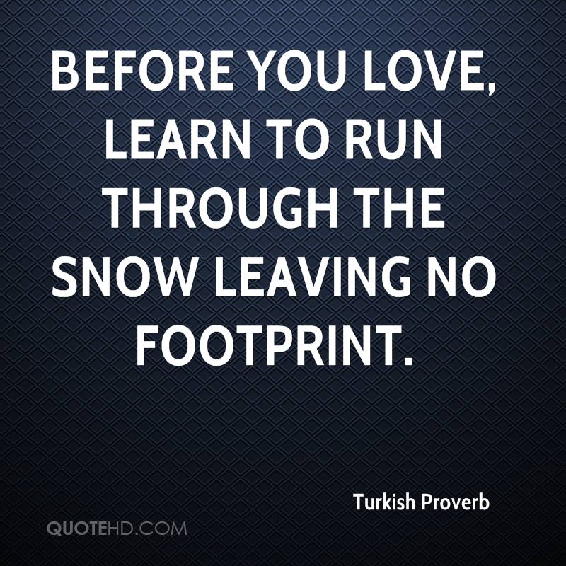 Before You Love Learn To Run Through The Snow Leaving No Footprint