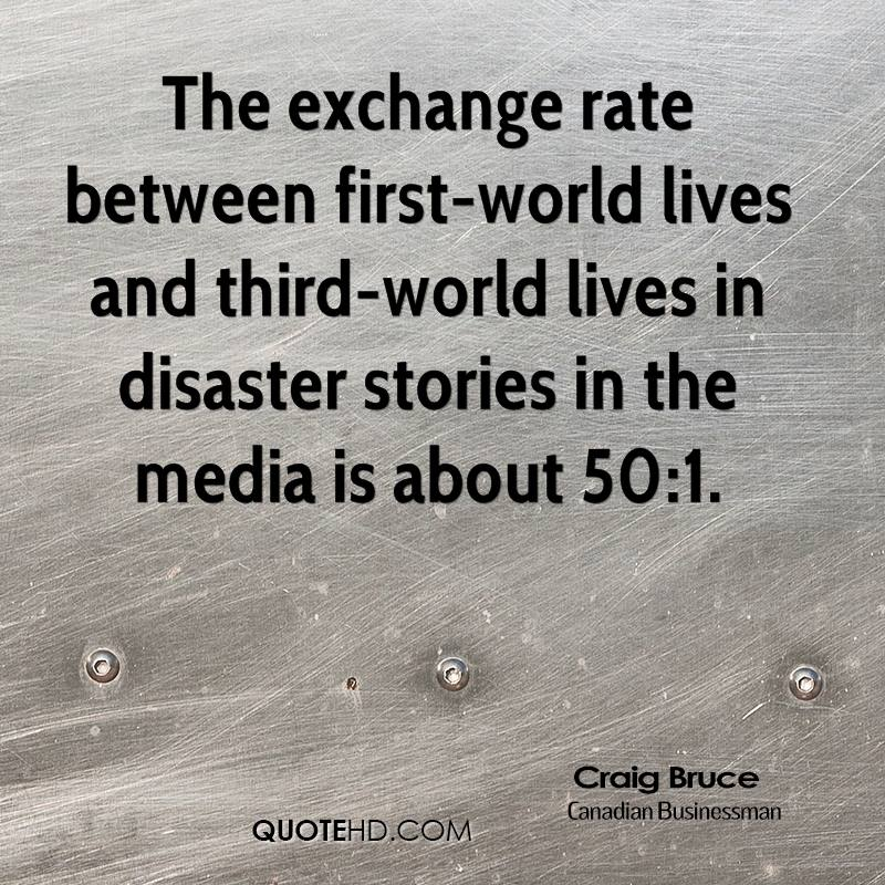 The exchange rate between first-world lives and third-world lives in disaster stories in the media is about 50:1.