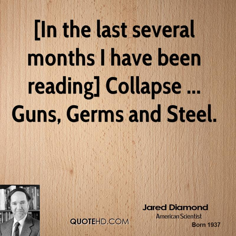 [In the last several months I have been reading] Collapse ... Guns, Germs and Steel.