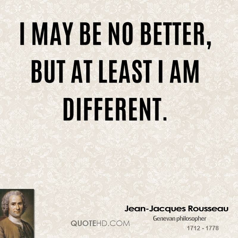 I may be no better, but at least I am different.
