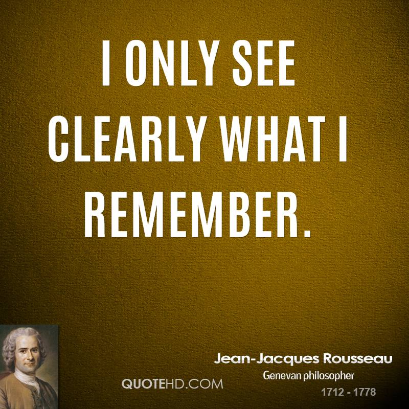 I only see clearly what I remember.
