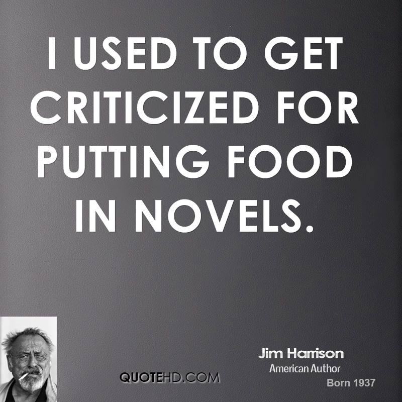 I used to get criticized for putting food in novels.