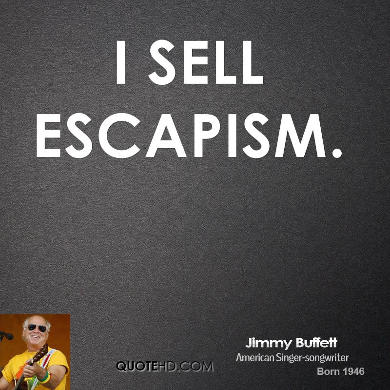 I sell escapism.