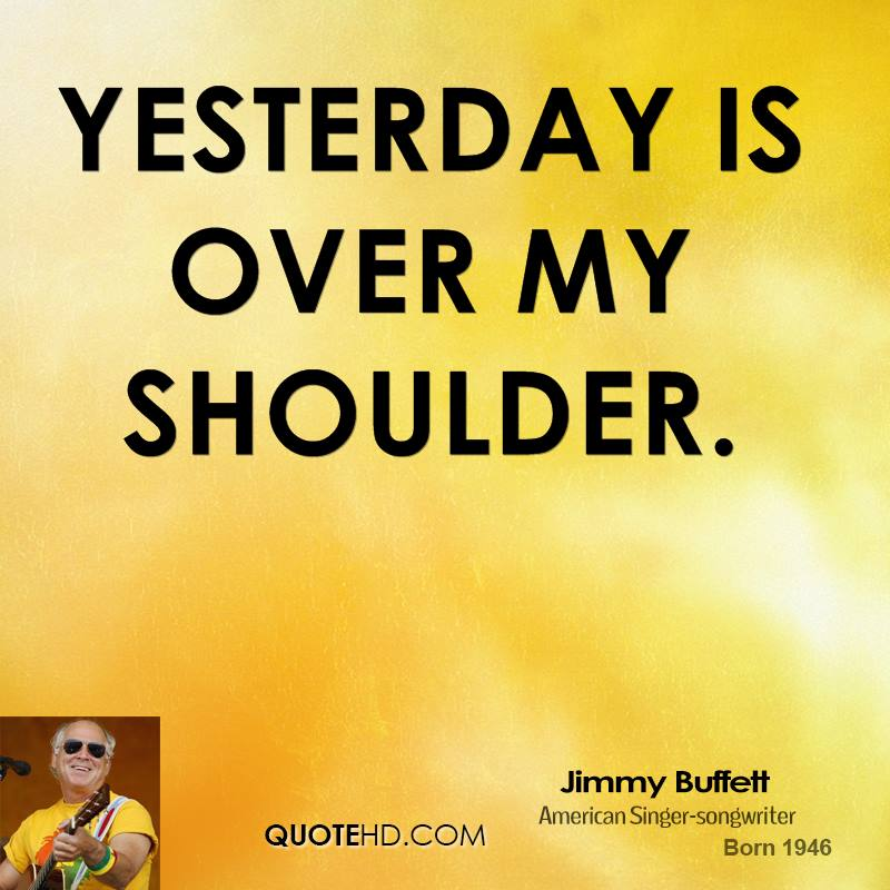 yesterday is over my shoulder.