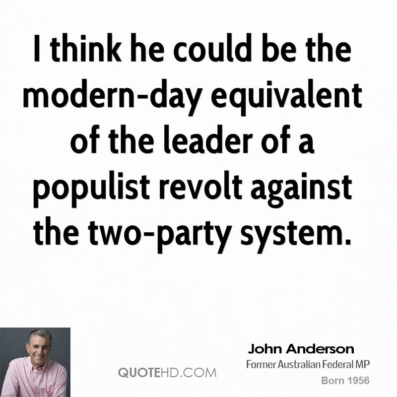 I think he could be the modern-day equivalent of the leader of a populist revolt against the two-party system.