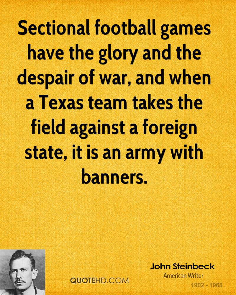 Sectional football games have the glory and the despair of war, and when a Texas team takes the field against a foreign state, it is an army with banners.