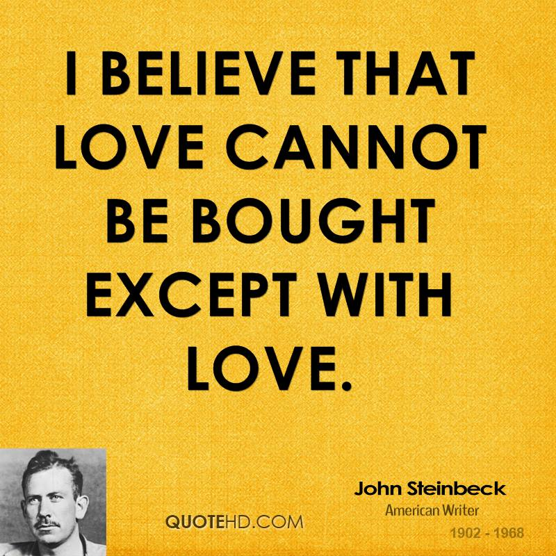 I believe that love cannot be bought except with love.