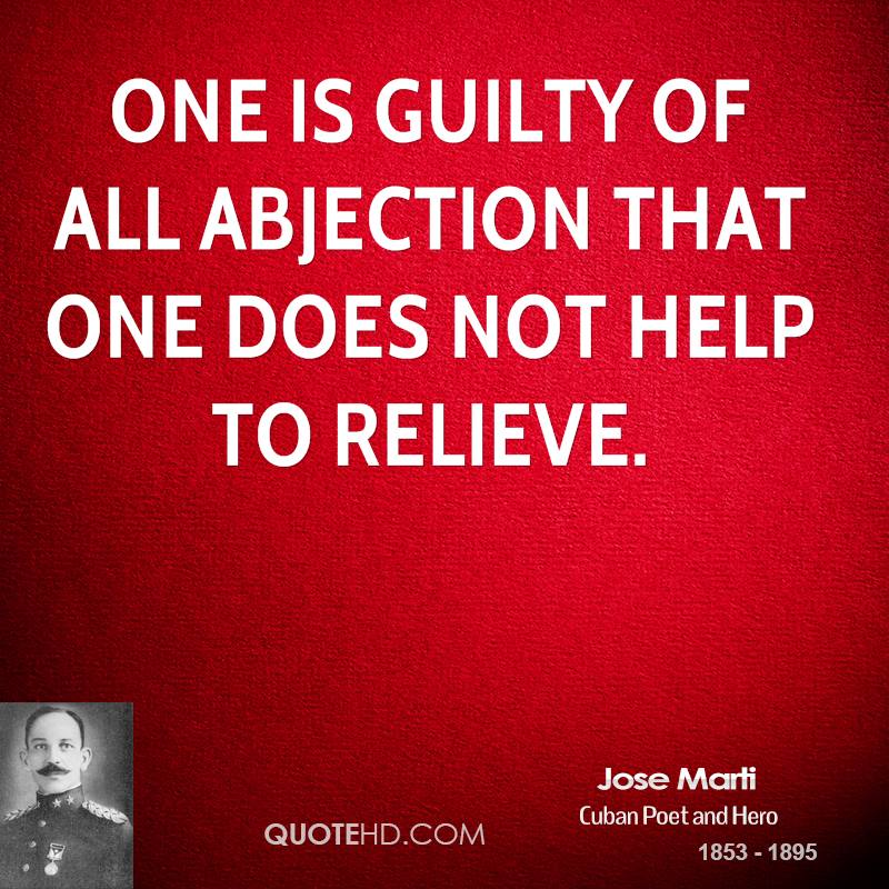 One is guilty of all abjection that one does not help to relieve.