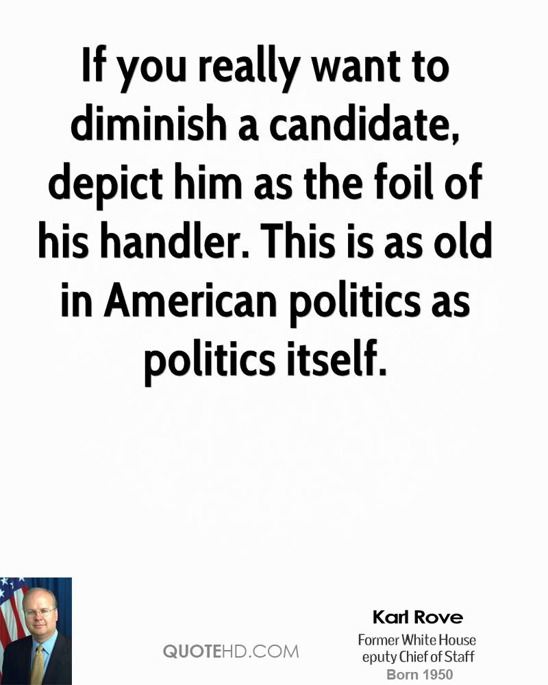 If you really want to diminish a candidate, depict him as the foil of his handler. This is as old in American politics as politics itself.