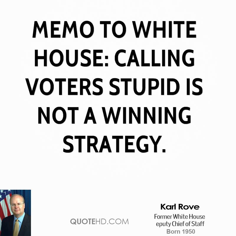 Memo to White House: Calling voters stupid is not a winning strategy.