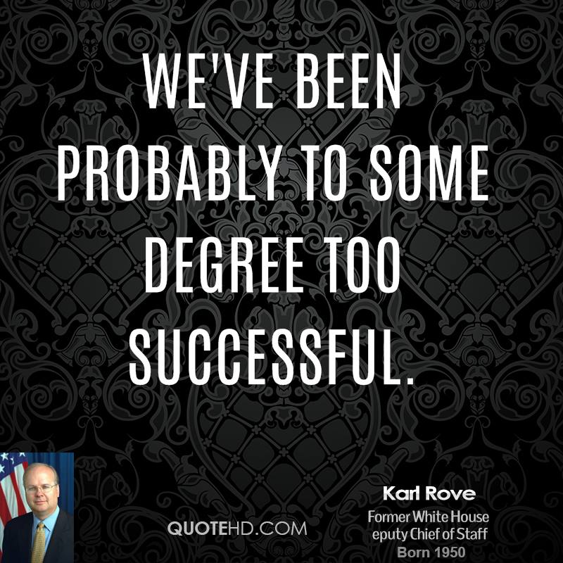 We've been probably to some degree too successful.
