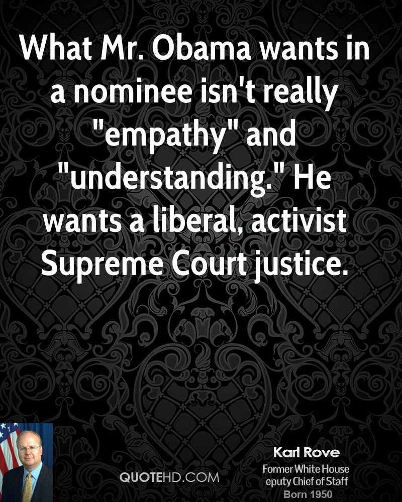 "What Mr. Obama wants in a nominee isn't really ""empathy"" and ""understanding."" He wants a liberal, activist Supreme Court justice."