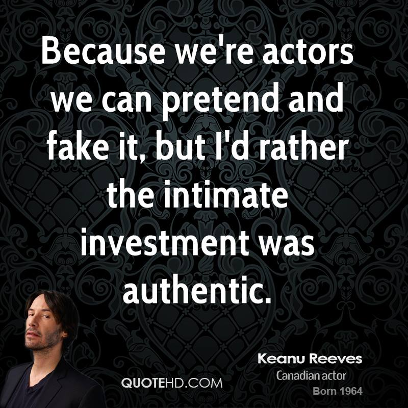 Because we're actors we can pretend and fake it, but I'd rather the intimate investment was authentic.
