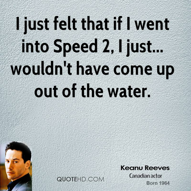 I just felt that if I went into Speed 2, I just... wouldn't have come up out of the water.