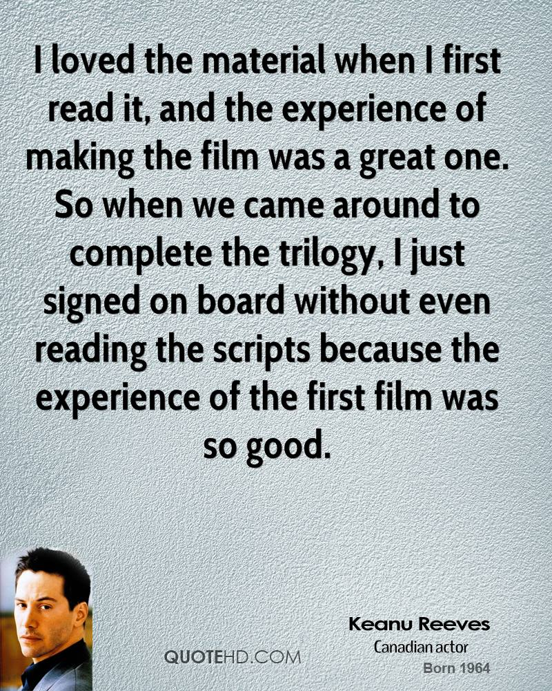 I loved the material when I first read it, and the experience of making the film was a great one. So when we came around to complete the trilogy, I just signed on board without even reading the scripts because the experience of the first film was so good.