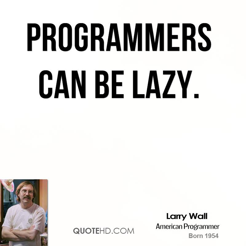 Programmers can be lazy.