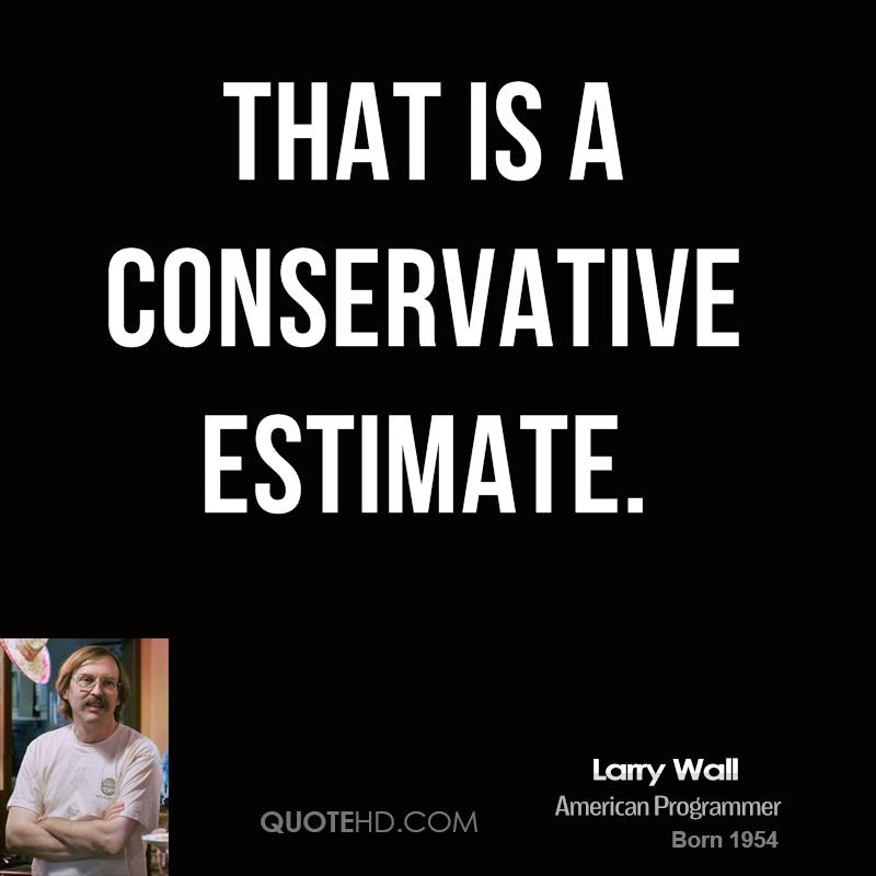 That is a conservative estimate.