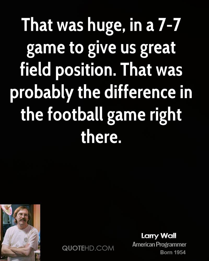 That was huge, in a 7-7 game to give us great field position. That was probably the difference in the football game right there.