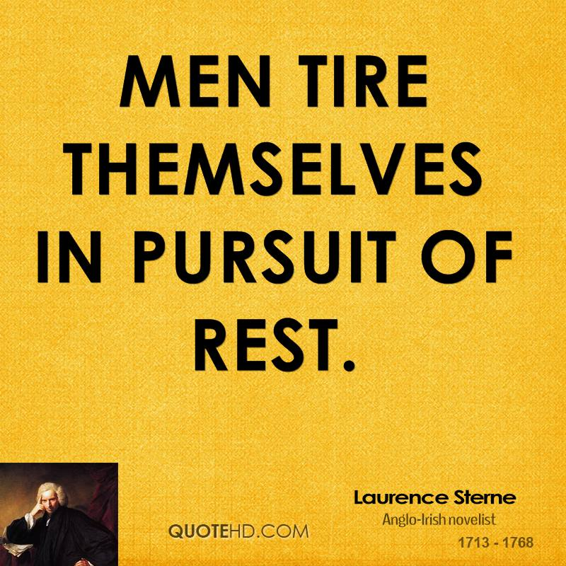 Men tire themselves in pursuit of rest.