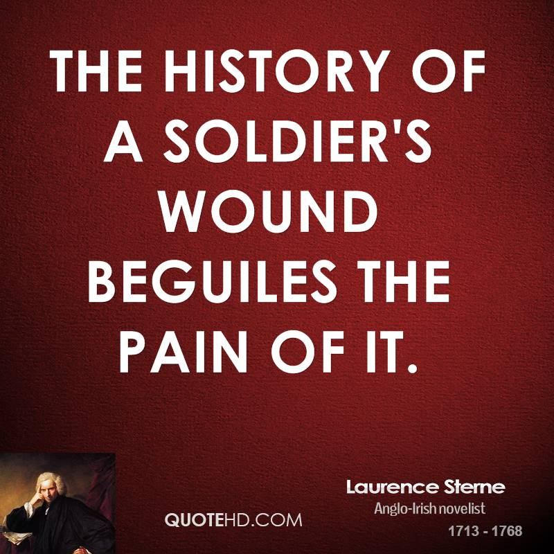 The history of a soldier's wound beguiles the pain of it.
