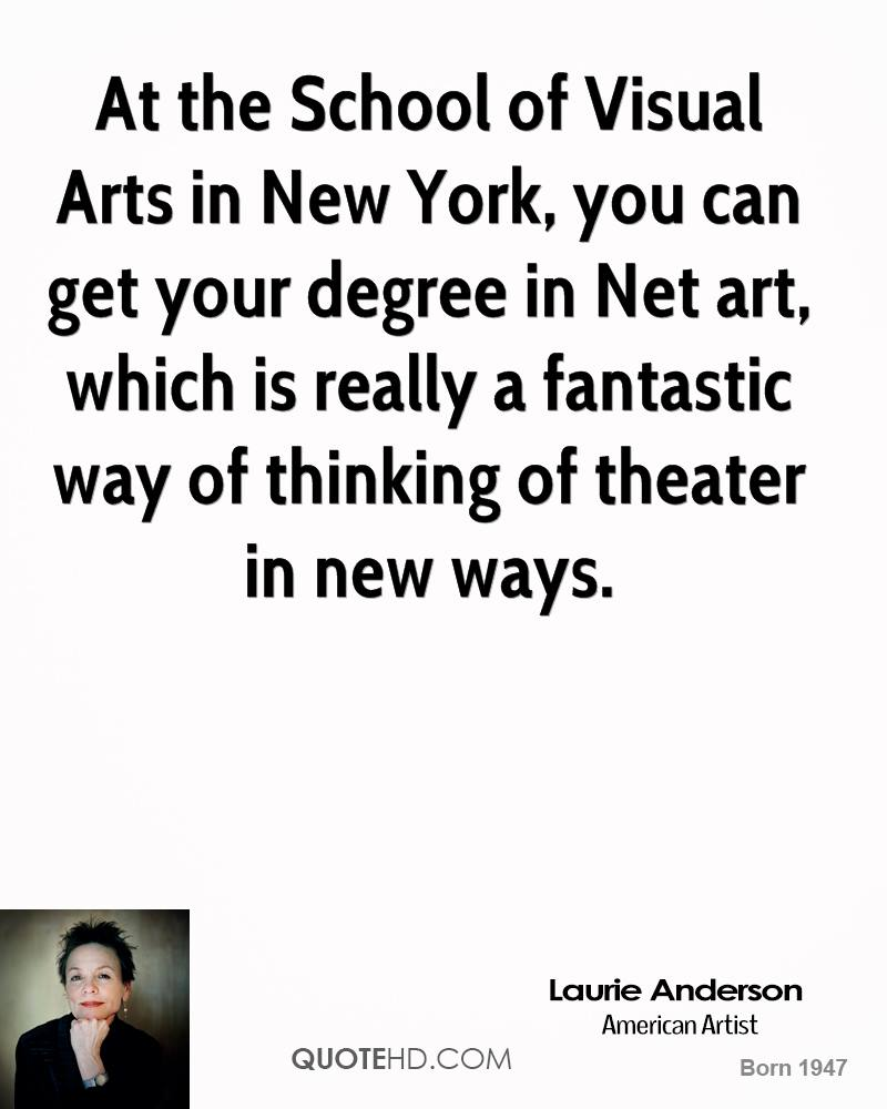 laurie anderson graduation quotes quotehd at the school of visual arts in new york you can get your degree in