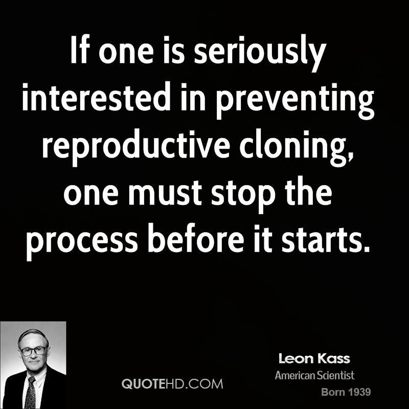 If one is seriously interested in preventing reproductive cloning, one must stop the process before it starts.