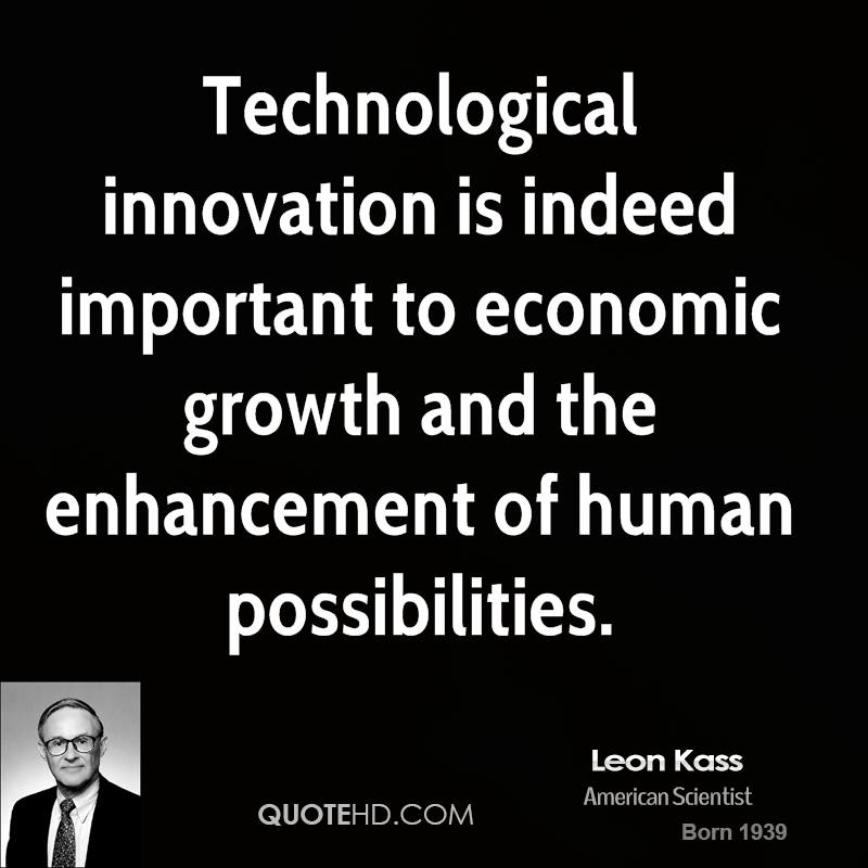 Technological innovation is indeed important to economic growth and the enhancement of human possibilities.