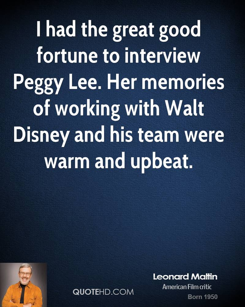 I had the great good fortune to interview Peggy Lee. Her memories of working with Walt Disney and his team were warm and upbeat.