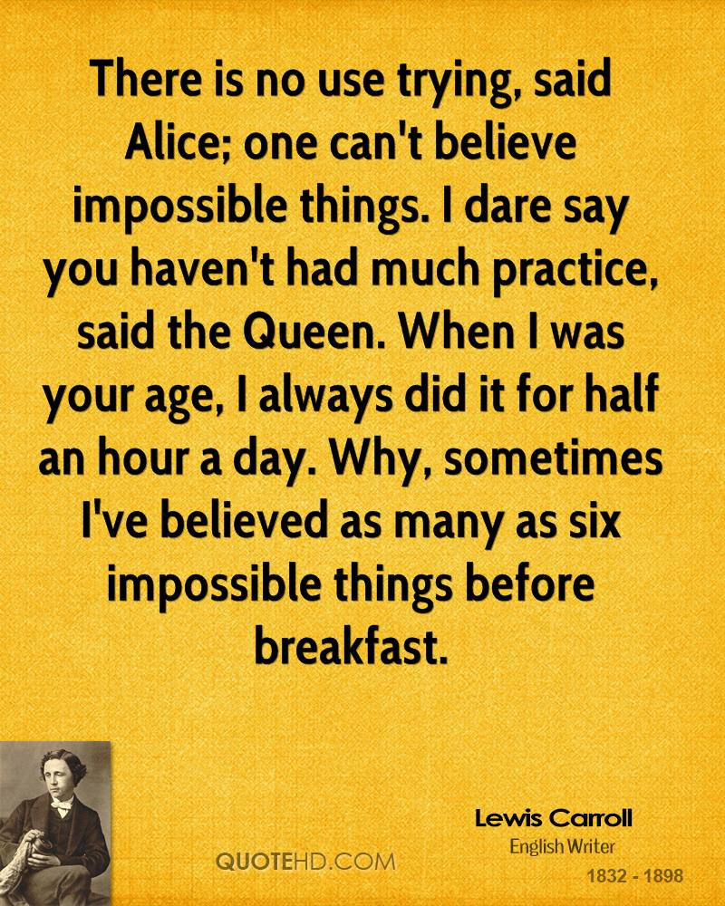 Believe Impossible Things Before Breakfast Quote: Lewis Carroll Quotes